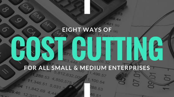 8 Cost Cutting Ideas for all SMEs